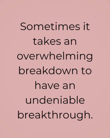 sometimes it takes an overwhelming breakdown