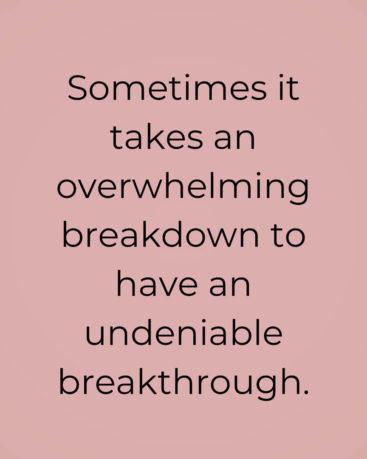 sometimes it takes an overwhelming breakdown